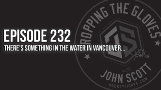 Dropping The Gloves Episode 232: There's Something in the Water in Vancouver…