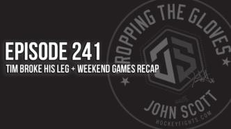Dropping The Gloves Episode 241: Tim Broke His Leg + Weekend Games Recap
