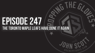 Dropping The Gloves Episode 247: The Toronto Maple Leafs Have Done it Again