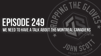 Dropping The Gloves Episode 249: We Need to Have a Talk about the Montreal Canadiens