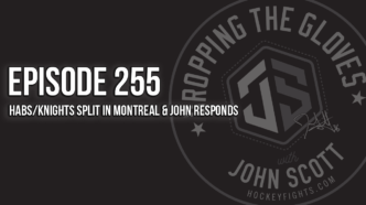 Dropping The Gloves Episode 255: Habs/Knights Split in Montreal & John Responds