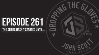 Dropping The Gloves Episode 261: The Series Hasn't Started Until…