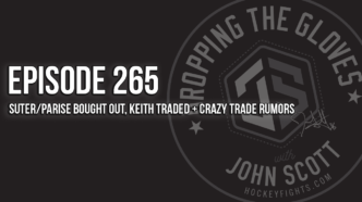 Dropping The Gloves Episode 265: Suter/Parise Bought Out, Keith Traded + Crazy Trade Rumors
