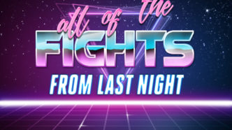 all of the FIGHTS from last night – October 18th, 2021
